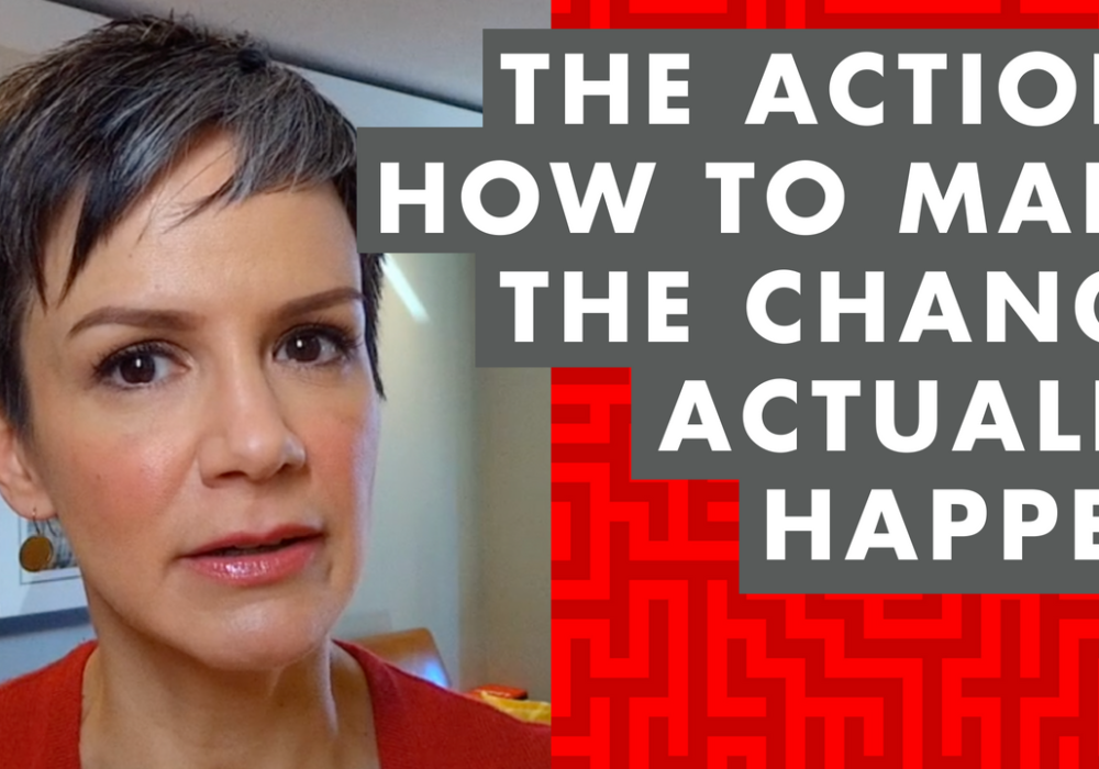 EP057: Focus on the ACTION: How to Make the Change Actually Happen