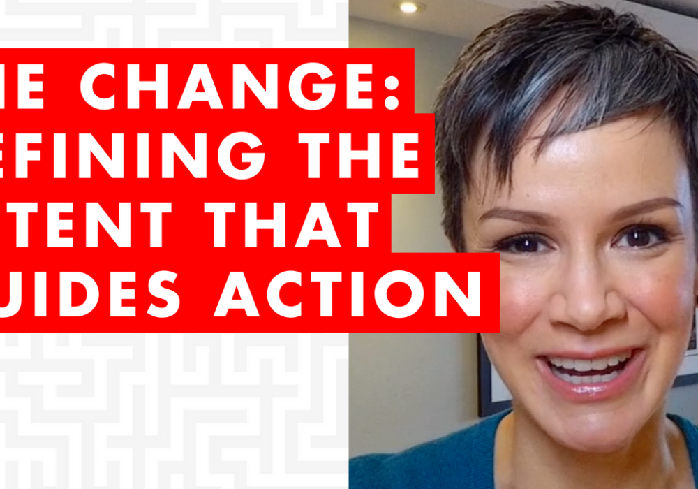 Focus on the CHANGE: Defining the Intent That Guides Action – EP056