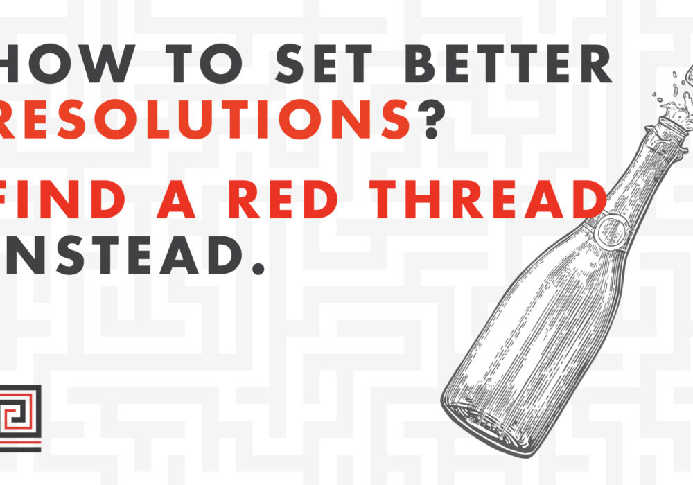 How to set better New Year's Resolutions? Find a Red Thread instead.