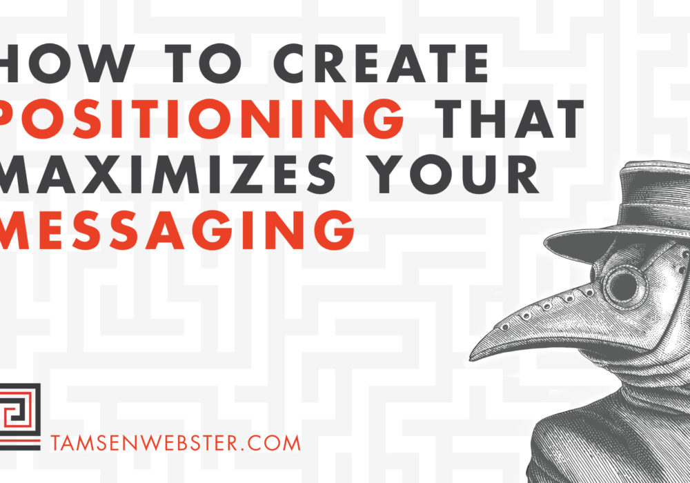 How to create positioning that maximizes your messaging