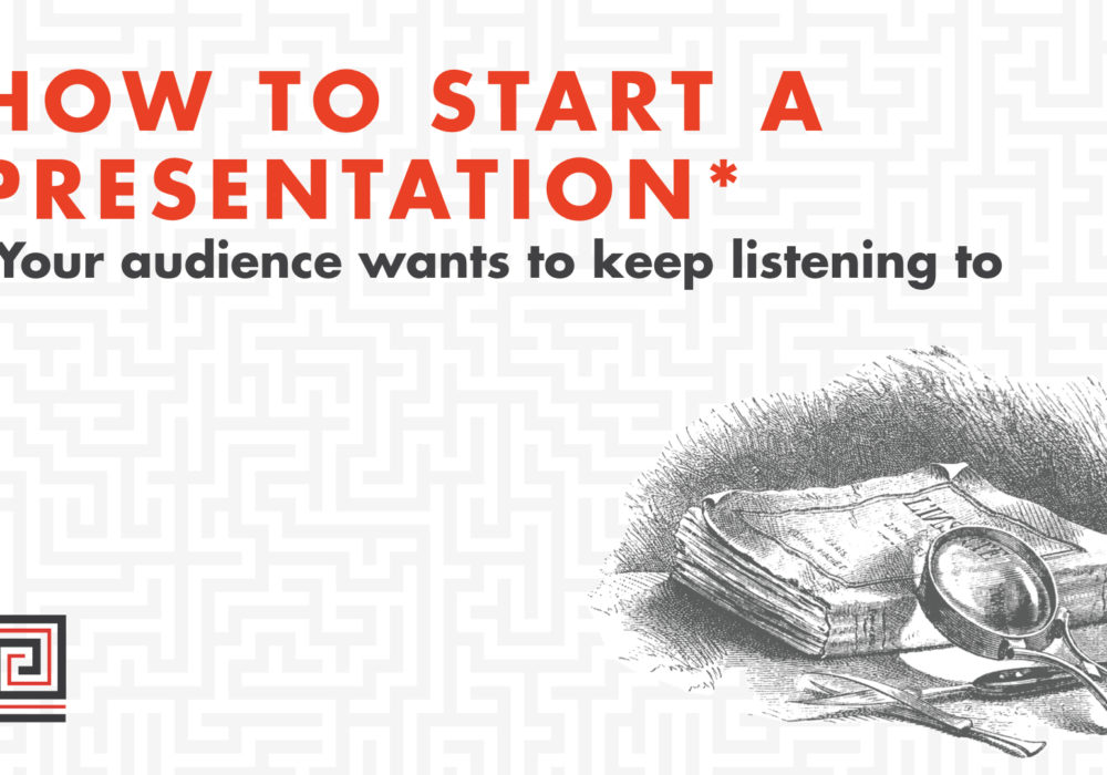 How to start a presentation your audience wants to keep listening to